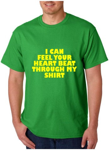 Imagens T-shirt  - I Can Feel Your Heart Beat Though My Shirt