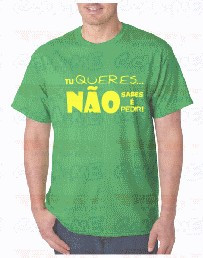 Imagens T-shirt  - TU QUERES NAO SABES É PEDIR