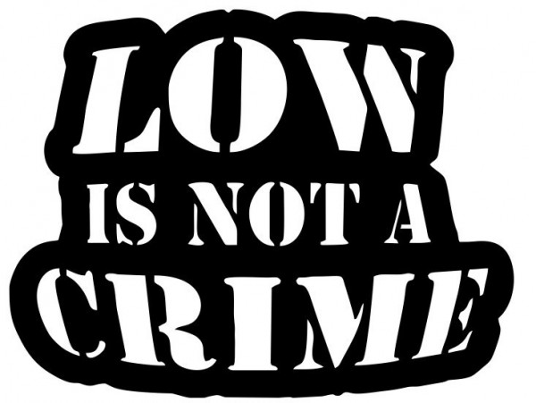 Imagens Autocolante - Low Is Not A Crime