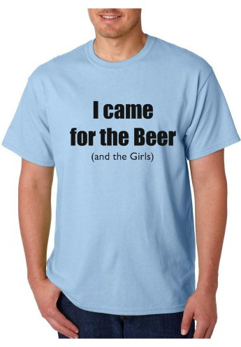 Imagens T-shirt  - I Came For The Beer (And The Girls)