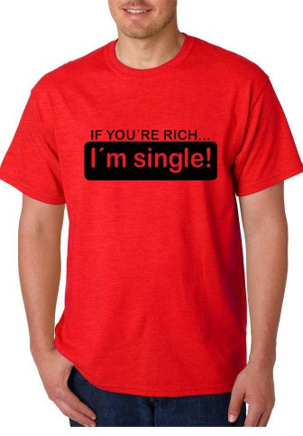 Imagens T-shirt  - If You Are Rich, I am Single