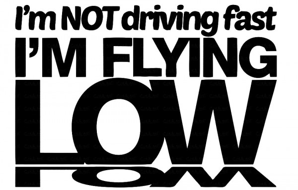 Imagens Autocolante - im not driving fast im flting low