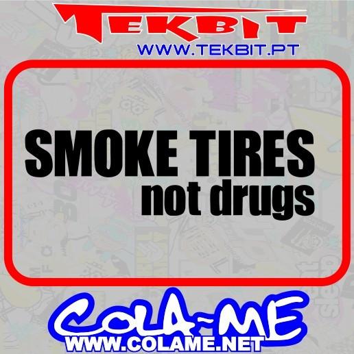 Autocolante - Smoke Tires Not Drugs