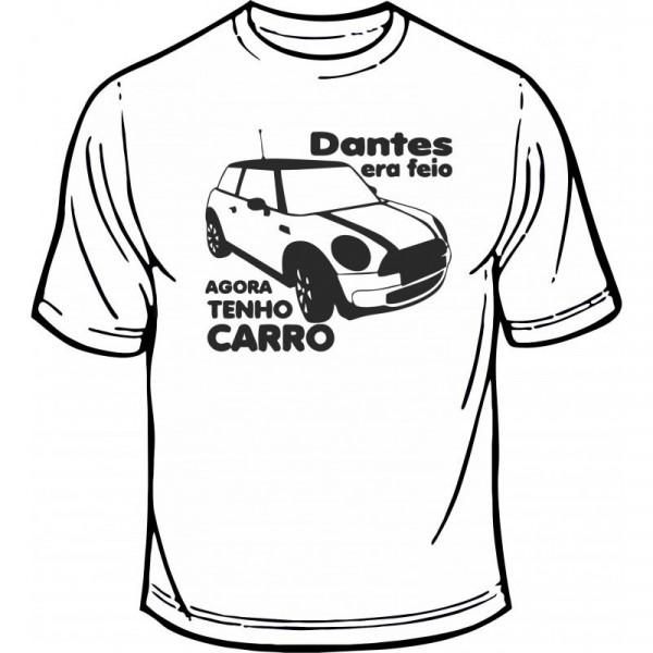Imagens T-shirt - Dantes era Feio, Agora Tenho Carro
