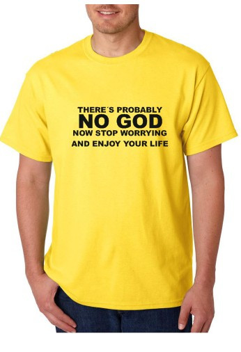 Imagens T-shirt  - Theres Probably NO GOD Now Stop Worrying And Enjoy Your Life