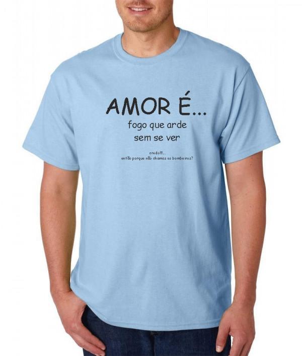 Imagens T-shirt  - Amor é fogo que arde sem se ver.