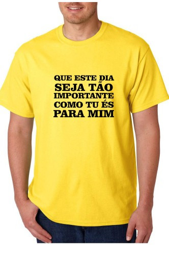 Imagens T-shirt  - Que Este Dia Seja Tão Importante Como Tu És Para Mim