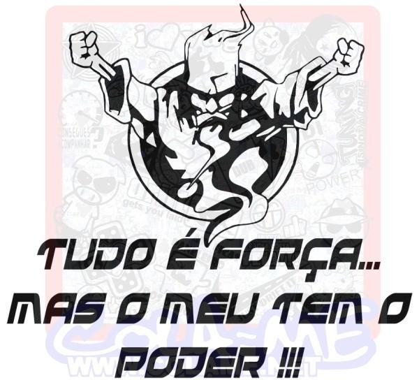 Autocolante - Tudo é força mas o meu tem o poder !!!
