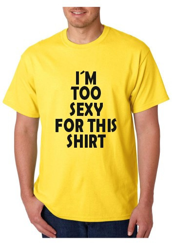 Imagens T-shirt  - I Am Too Sexy For This Shirt