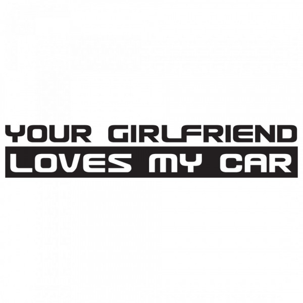 Imagens Autocolante - Your girlfriend loves my car