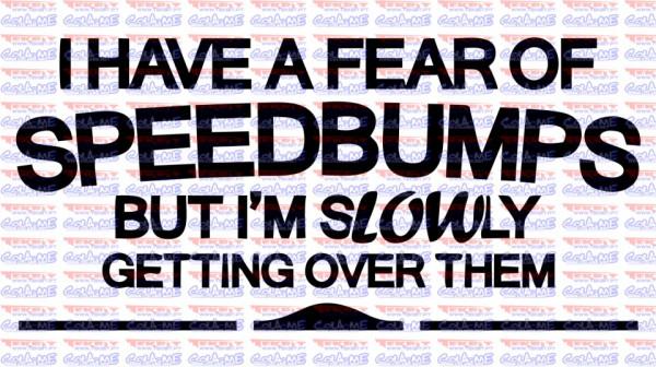 Autocolante - I have a frear of speedbumps