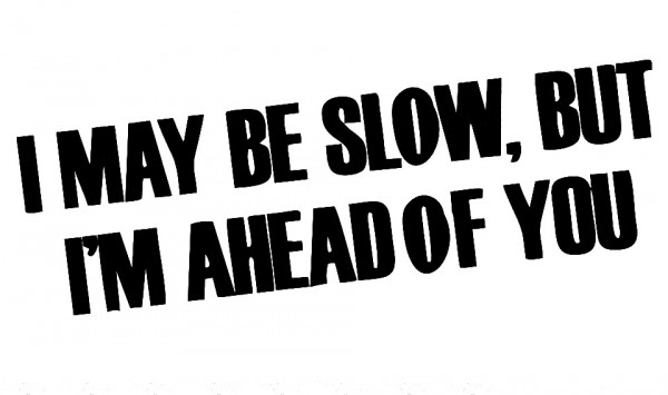 Imagens Autocolante - I May be slow, but i´m ahead of you