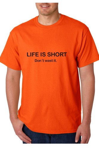 Imagens T-shirt  - Life Is Short Don't Wast It
