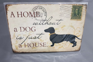 Chapa decorativa com A Home without a dog is just a House