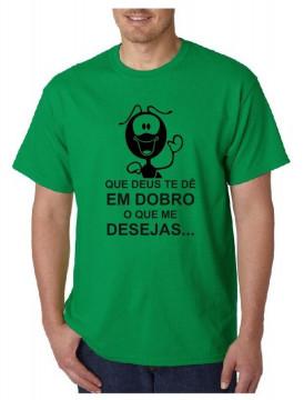T-shirt - Que deus te dê em dobro o que me desejas