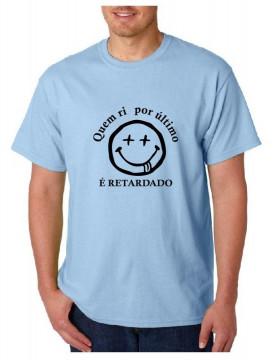 T-shirt - Quem ri por último... É retardado