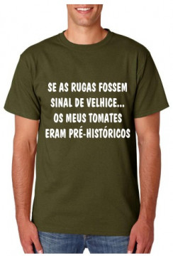 T-shirt  - Se as rugas fossem sinal de velhice... Os Meus Tomates Eram Pré-Históricos