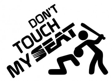 Autocolante - Don´t Touch my Seat