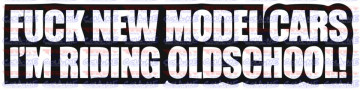 Autocolante - Fuck new model cars, i´m riding oldschool