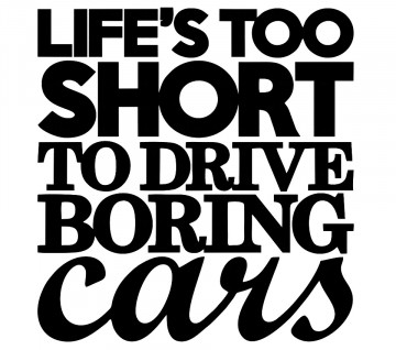 Autocolante - Life's too short to drive borning cars