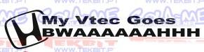 Autocolante - My vtec goes bwaaaahhh