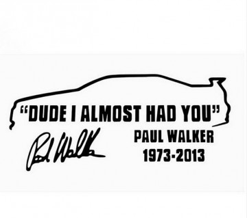 Autocolante - Paul Walker - Dude I almost had you