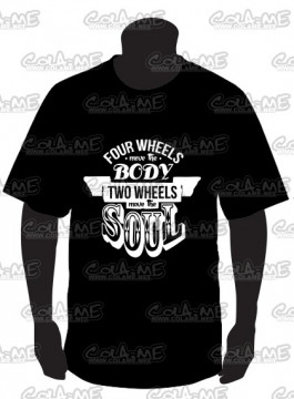 T-shirt  - Four Wheels move the Body Two Wheeles move the Soul