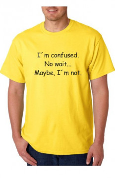 T-shirt  - I´m Confused No Wait.. Maybe, I'm Not