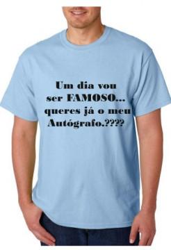 T-shirt  - Um dia Vou ser FAMOSO queres já o meu Autógrafo
