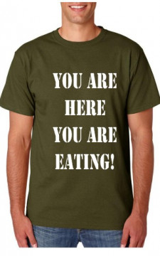 T-shirt  - You Are Here You Are Eating