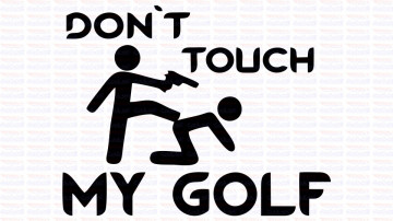 Autocolante - Don´t Touch My Golf