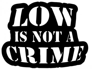 Autocolante - Low Is Not A Crime