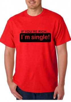T-shirt  - If You Are Rich, I am Single