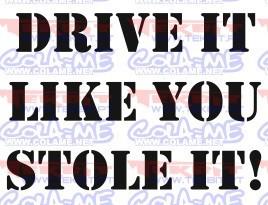 Autocolante -  Drive it like you stole it
