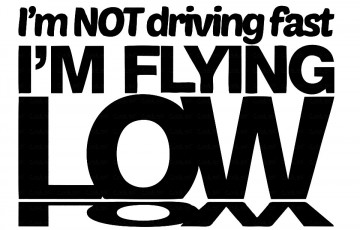Autocolante - im not driving fast im flting low