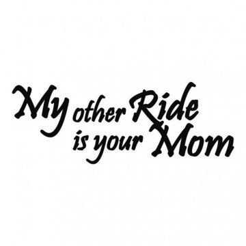 Autocolante -  My other ride is yout mom