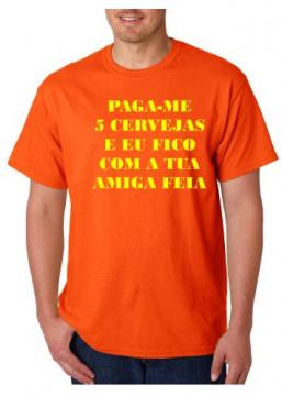 T-shirt  - Paga-me 5 Cervejas E Eu Fico Com a Tua Amiga Feia