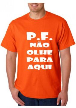T-shirt  - PF Nao Olhe Para Aqui