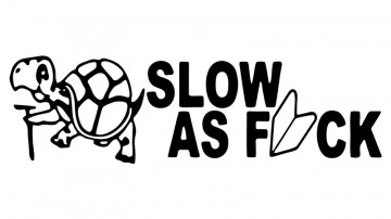 Autocolante com Slow as fuck