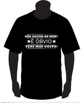 T-shirt  - Não gostas de mim? É óbvio, tens mau gosto!