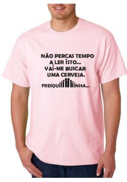 T-shirt  - Não Percas Tempo A Ler Isto Vai Me Buscar Uma Cerveja, Fresquiiiiiinha