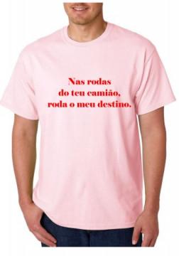 T-shirt  - Nas Rodas Do Teu Camião Roda O Meu Destino