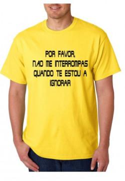 T-shirt  - Por Favor Não Me Interrompas Quando Te Estou A Ignorar