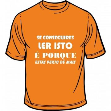 T-shirt - Se Conseguires Ler Isto é Porque Estás Perto De mais