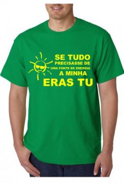T-shirt  - Se Tudo Precisasse de Uma fonte de Energia a Minha eras TU