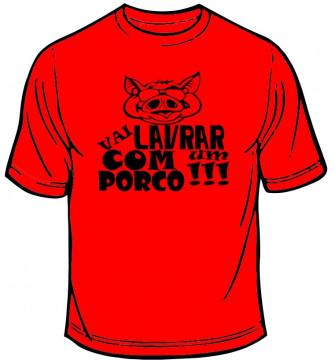 T-shirt - Vai lavrar com um porco !!!