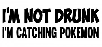 Autocolante - Im not drunk im catching pokemon