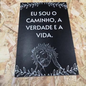 Placa Decorativa em PVC - Eu Sou O Caminho, A Verdade E A Vida