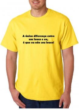 T-shirt  -   A única diferença entre um louco e eu, é que eu não sou louco