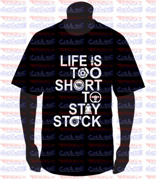 T-shirt  - Life is too short to stay stock